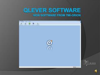 Qlever  software  New software  from  TMI-Orion