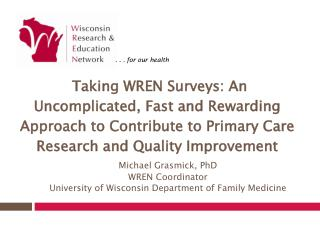 Michael Grasmick, PhD WREN Coordinator University of Wisconsin Department of Family Medicine