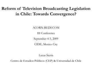 Reform of Television Broadcasting Legislation in Chile: Towards Convergence? ACORN-REDECOM