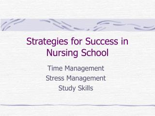 Strategies for Success in  Nursing School