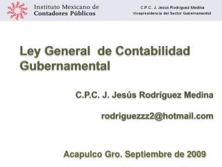 Ley General  de Contabilidad  Gubernamental  C.P.C. J. Jes s Rodr guez Medina   rodriguezzz2hotmail