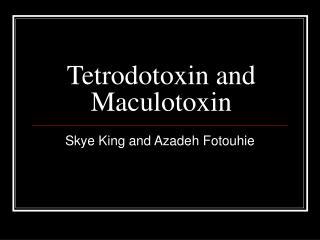 Tetrodotoxin and Maculotoxin
