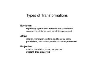 Types of Transformations Euclidean rigid body operations: rotation and translation
