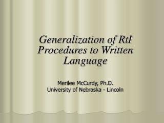 Generalization of RtI Procedures to Written Language Merilee McCurdy, Ph.D.