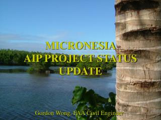 MICRONESIA  AIP PROJECT STATUS UPDATE