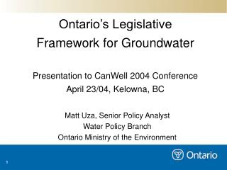 Matt Uza, Senior Policy Analyst Water Policy Branch Ontario Ministry of the Environment