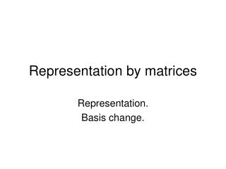 Representation by matrices