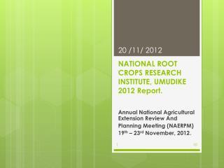 NATIONAL ROOT CROPS RESEARCH INSTITUTE,  UMUDIKE 2012 Report.