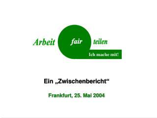 """Ein """"Zwischenbericht"""" Frankfurt, 25. Mai 2004"""