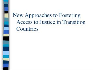 New Approaches to Fostering Access to Justice in Transition Countries