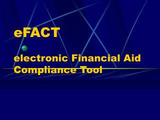 eFACT  electronic Financial Aid Compliance Tool
