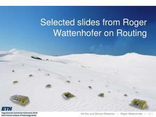Selected slides from Roger Wattenhofer on Routing