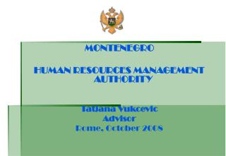 MONTENEGRO HUMAN RESOURCES MANAGEMENT AUTHORITY Tatjana Vukcevic Adviso r Rome, October 2008