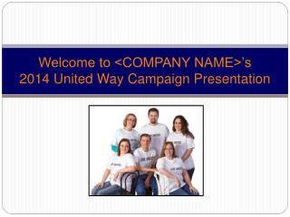 Welcome to <COMPANY NAME>'s 2014 United Way Campaign Presentation