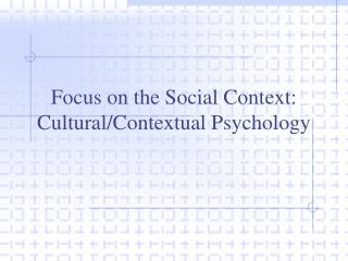 Focus on the Social Context: Cultural/Contextual Psychology