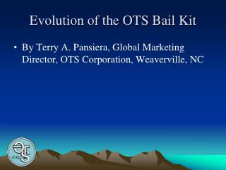 Evolution of the OTS Bail Kit