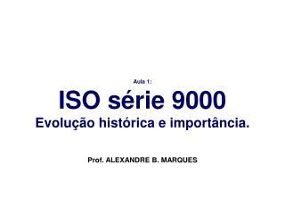 Aula 1: ISO série 9000 Evolução histórica e importância.