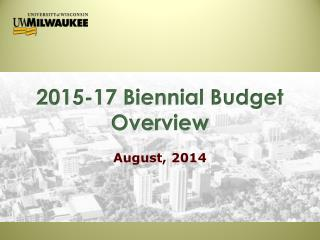 2015-17 Biennial Budget Overview August, 2014