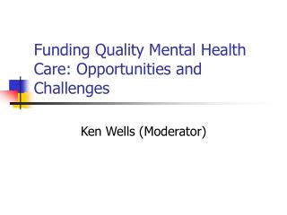 Funding Quality Mental Health Care: Opportunities and Challenges