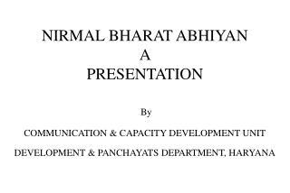 NIRMAL BHARAT ABHIYAN A  PRESENTATION