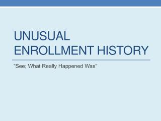 Unusual Enrollment History