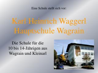 Karl Heinrich Waggerl Hauptschule Wagrain