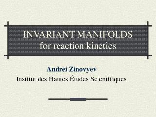 INVARIANT MANIFOLDS for reaction kinetics
