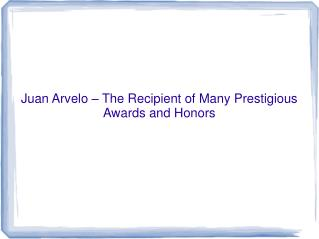 Juan Arvelo md– The Recipient of Many Prestigious Awards and