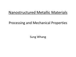 Nanostructured Metallic Materials  Processing and Mechanical Properties