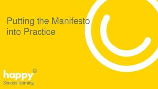 Putting the Manifesto  into Practice