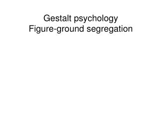 Gestalt psychology Figure-ground segregation