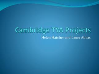 Cambridge TYA Projects