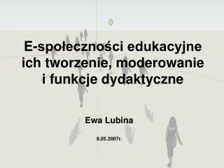 E-społeczności edukacyjne  ich tworzenie, moderowanie i funkcje dydaktyczne
