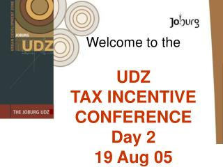 Welcome to the  UDZ  TAX INCENTIVE  CONFERENCE Day 2 19 Aug 05