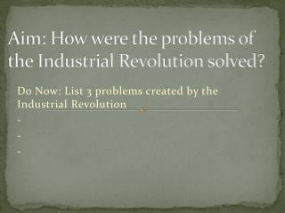 Aim: How were the problems of the Industrial Revolution solved?