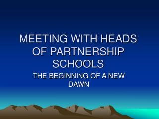 MEETING WITH HEADS OF PARTNERSHIP SCHOOLS