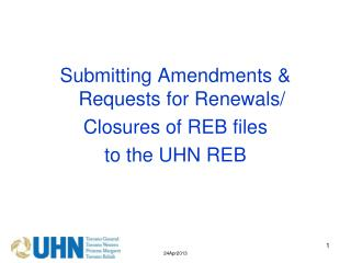Submitting Amendments & Requests for Renewals/ Closures of REB files to the UHN REB