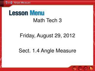 Math Tech 3 Friday, August 29, 2012 Sect. 1.4 Angle Measure