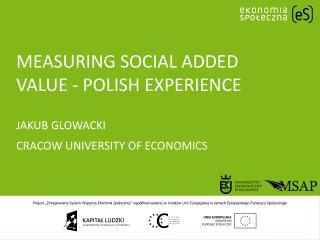 Measuring social added value - Polish experience jakub glowacki Cracow University of Economics