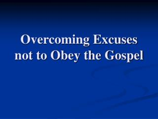 Overcoming Excuses not to Obey the Gospel
