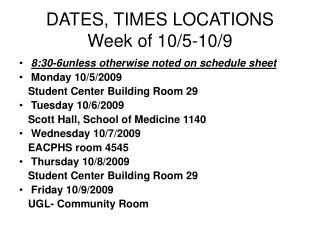 DATES, TIMES LOCATIONS Week of 10/5-10/9
