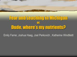 Fear and Leaching in Michigan or, Dude, where�s my nutrients?