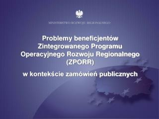 Problemy beneficjentów Zintegrowanego Programu Operacyjnego Rozwoju Regionalnego (ZPORR)