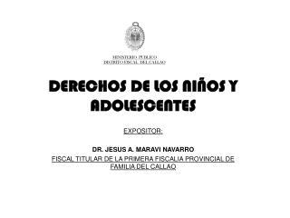 DERECHOS DE LOS NIÑOS Y ADOLESCENTES EXPOSITOR: DR. JESUS A. MARAVI NAVARRO