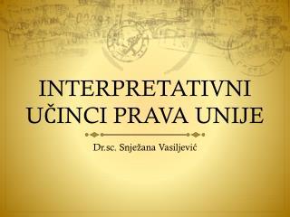 INTERPRETATIVNI  UČINCI PRAVA UNIJE