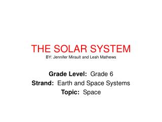 THE SOLAR SYSTEM BY: Jennifer Mirault and Leah Mathews