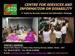 CONTACT ADDRESS: House # 676, Road # 13,  Baitul Aman  Housing Society,  Adabor , Dhaka - 1207