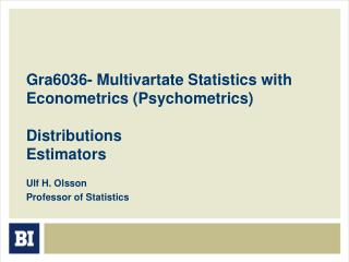 Gra6036- Multivartate Statistics with Econometrics (Psychometrics) Distributions Estimators