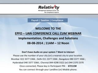 WELCOME TO THE  EPFO – UAN CONFERENCE CALL CUM WEBINAR Implementation, Challenges and Solutions