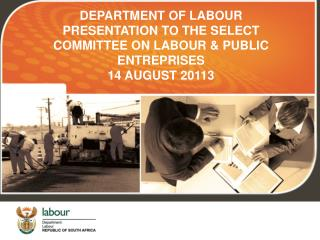 DEPARTMENT OF LABOUR  PRESENTATION TO THE SELECT COMMITTEE ON LABOUR & PUBLIC ENTREPRISES